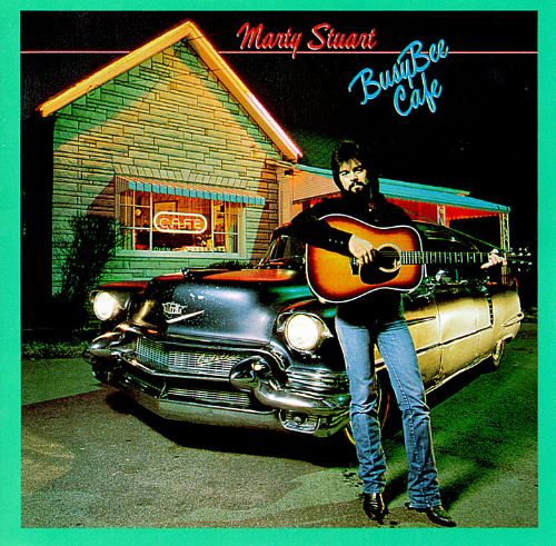 Busy Bee Cafe Marty Stuart Songs Reviews Credits
