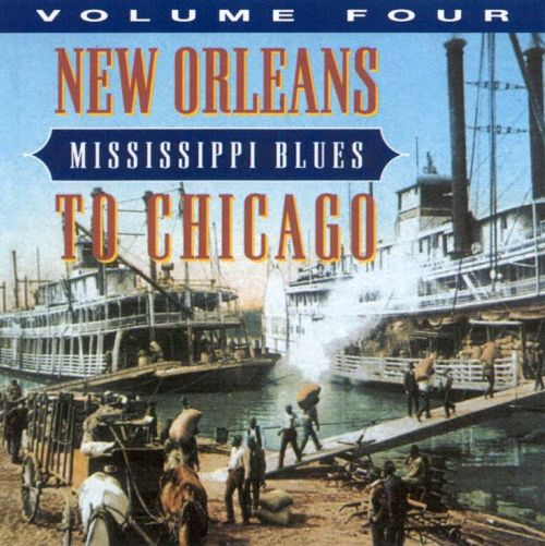 Mississippi Blues, Vol. 4: New Orleans to Chicago