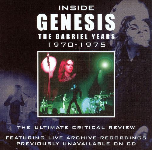 Inside Genesis: The Gabriel Years 1970-1975 -The Definative Critcal Review