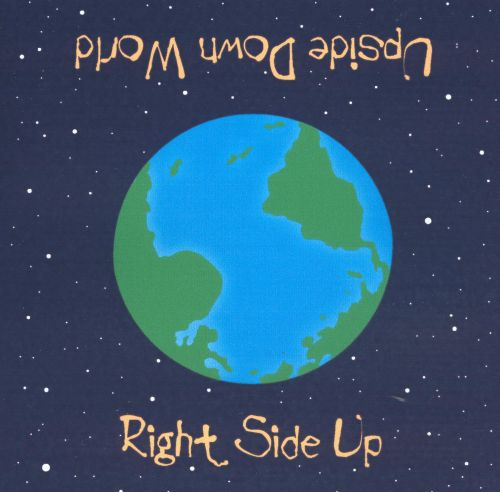 Upside Down World - Right Side Up