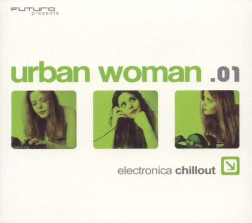 Urban Woman .01: Electronica Chillout