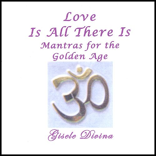 Love Is All There Is: Mantras for the Golden Age