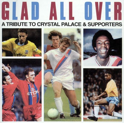 Glad All Over: A Tribute To Crystal Palace & Supporters