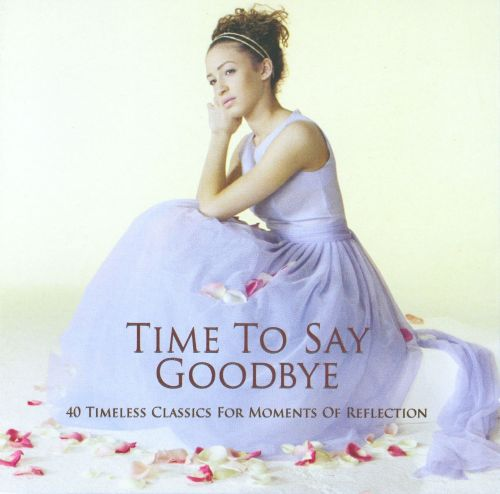 Time to Say Goodbye: 40 Timeless Classics for Moments of Reflection
