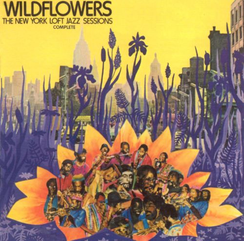 Wildflowers: The New York Loft Jazz Sessions - Complete