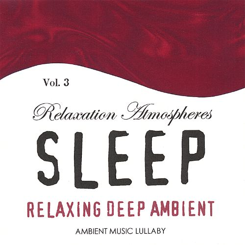 Relaxing Deep Ambient: Relaxation Atmospheres for Sleep, Vol. 3