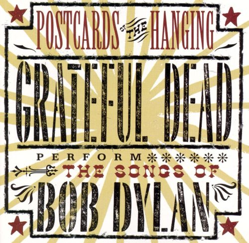 Postcards of the Hanging: The Grateful Dead Perform the Songs of Bob Dylan