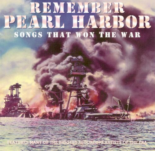 Remember Pearl Harbor: Songs That Won the War