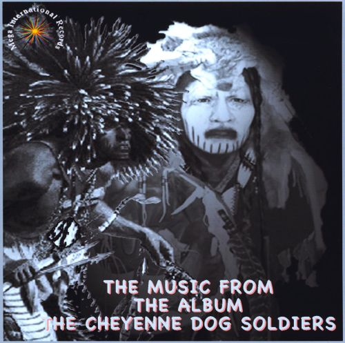 The Music from the Album the Cheyenne Dog Soldiers