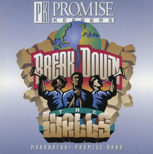 Promise Keepers: Break Down the Walls