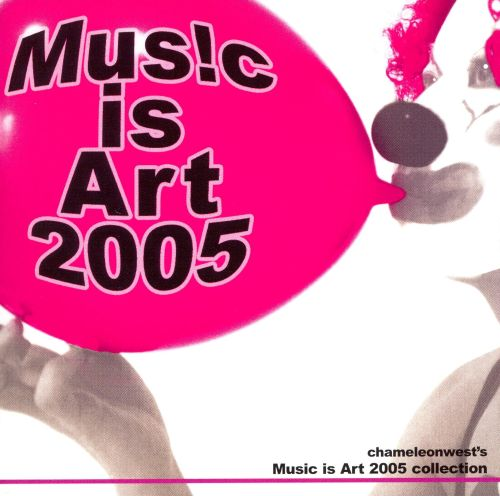 Chameleonwest's Music Is Art Collection 2005