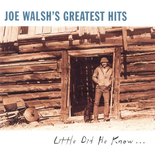 Joe Walsh's Greatest Hits: Little Did He Know...