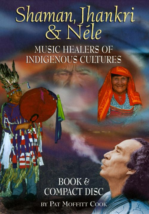 Shaman, Jhankri & Nele: Music Healers of Indigenous Cultures