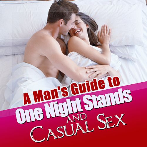 A Man's Guide to One Night Stands and Casual Sex