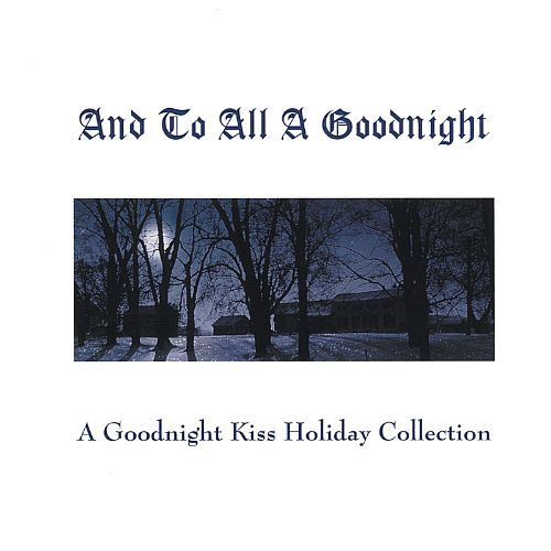 And to All a Goodnight: A Goodnight Kiss Holiday Collection