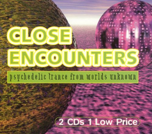 Close Encounters: Psychedelic Trance From Worlds Unknown