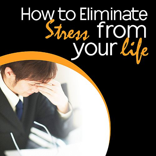 How to Eliminate Stress from Your Life