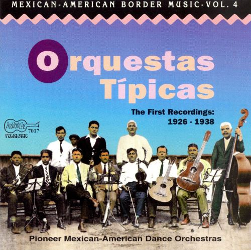 Mexican-American Border Music, Vol. 4: Orquestas Tipicas
