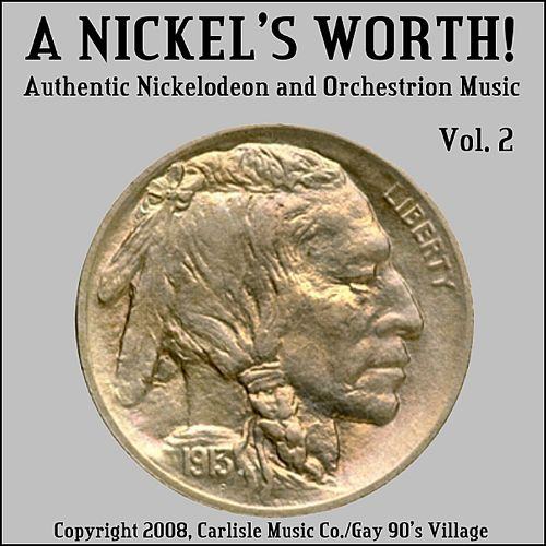 A Nickel's Worth!: Authentic Nickelodeon and Orchestrion Music of Yesteryear, Vol. 2