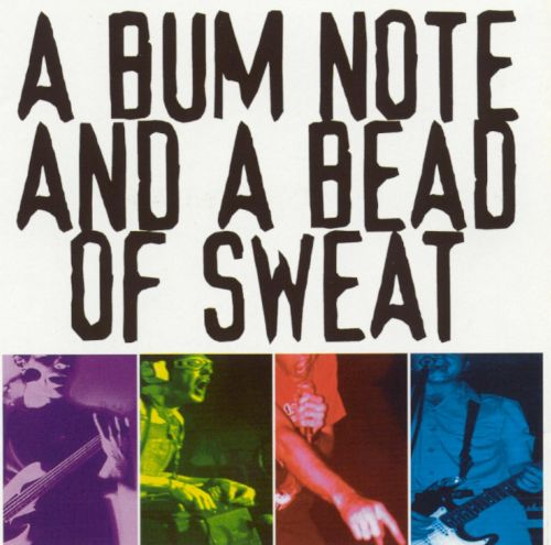A Bum Note & A Bead of Sweat