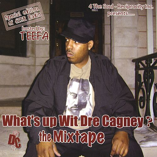 What's Up Wit Dre Cagney? the Mix Tape