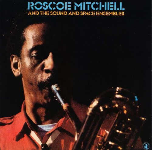 Roscoe Mitchell and the Sound & Space Ensembles