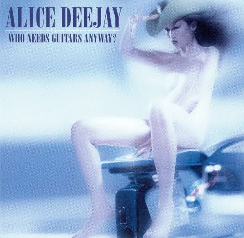 Who Needs A Face Anyway: Who Needs Guitars Anyway? - Alice Deejay