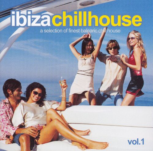 Ibiza Chillhouse, Vol. 1: A Selection of Finest Balearic Chill House