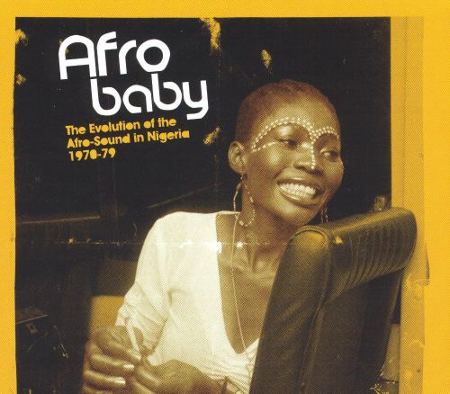 Nigeria - Afro Baby: The Evolution of the Afro-Sound In Nigeria 1970-1979