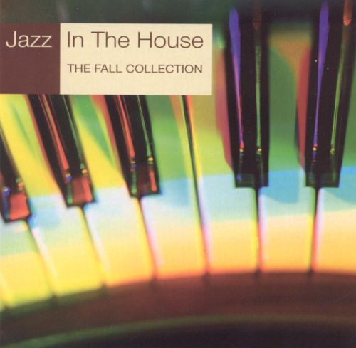 Jazz in the house the fall collection various artists for Jazz house music