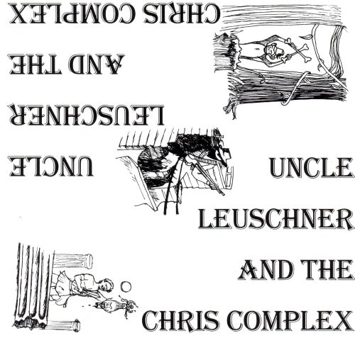 Uncle Leuschner and the Chris Complex