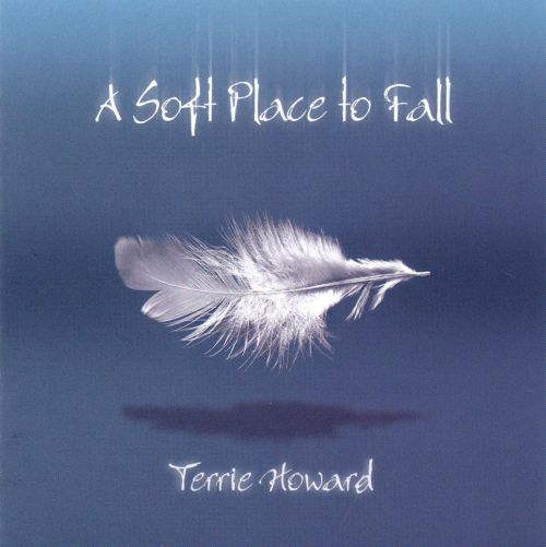 A Soft Place To Fall Terrie Howard Songs Reviews