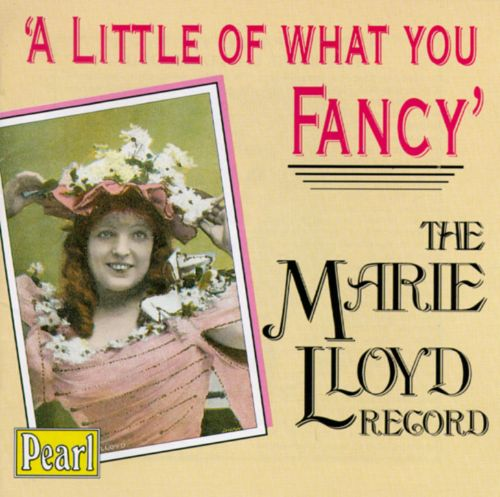 A Little of What You Fancy: The Marie Lloyd Record