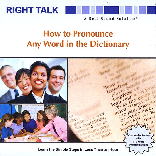 Right Talk...How to Pronounce Any Word in the Dictionary