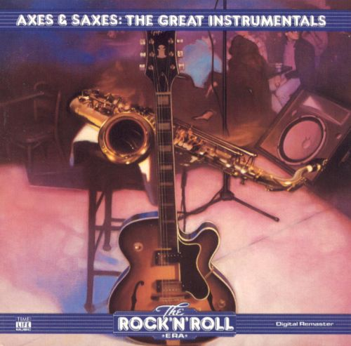 The Rock 'N' Roll Era: Axes & Saxes - The Great Instrumentals