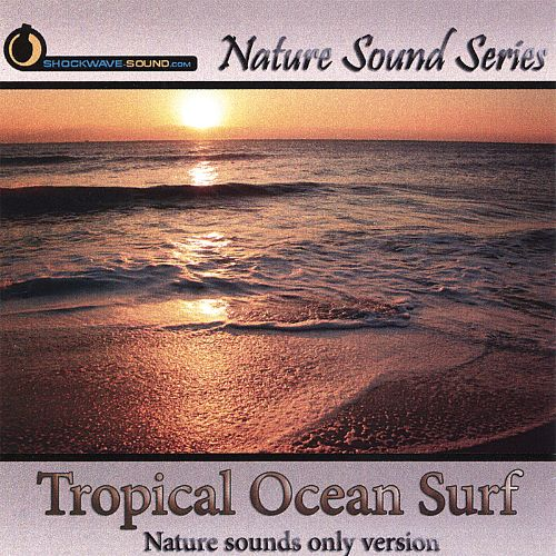 Nature Sound Series: Tropical Ocean Surf [Nature Sounds Only Version]