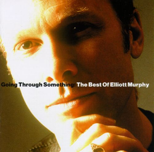 Going Through Something: The Best of Elliot Murphy