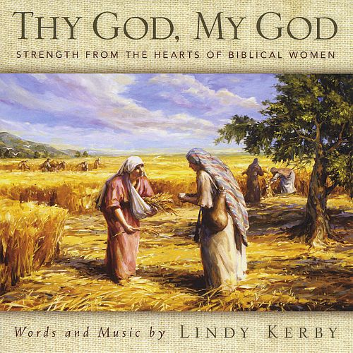 Thy God My God: Strength from the Hearts of Biblical Women