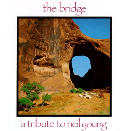 The Bridge: A Tribute to Neil Young