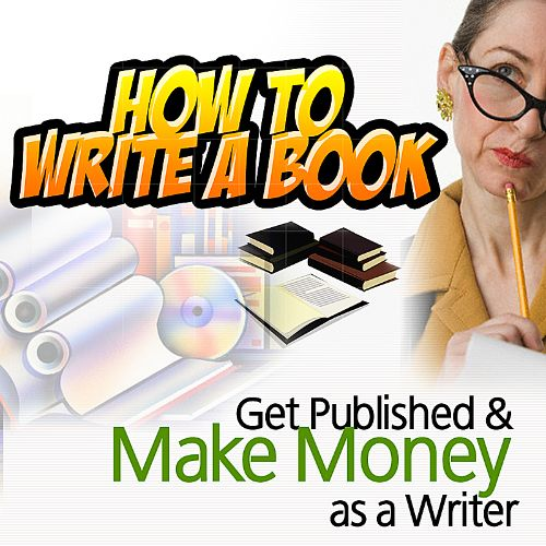 How to Write a Book, Get Published, and Make Money as a Writer
