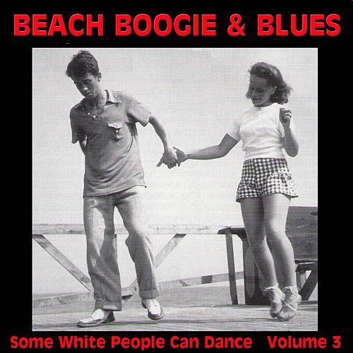 Beach Boogie & Blues (Some White People Can Dance), Vol. 3