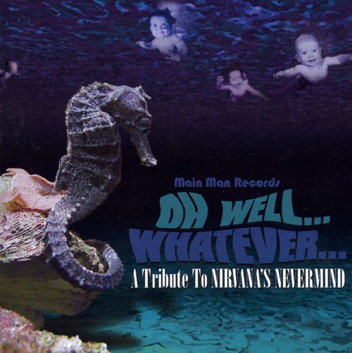 Oh Well.. Whatever...: A Tribute To Nirvana's Nevermind