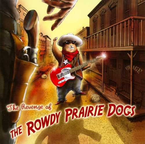 The Revenge of the Rowdy Prairie Dogs