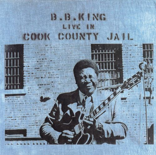 B.B. King live in Cook County Jail [sound recording]