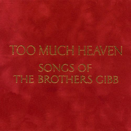 Too Much Heaven: Songs of the Brothers Gibb