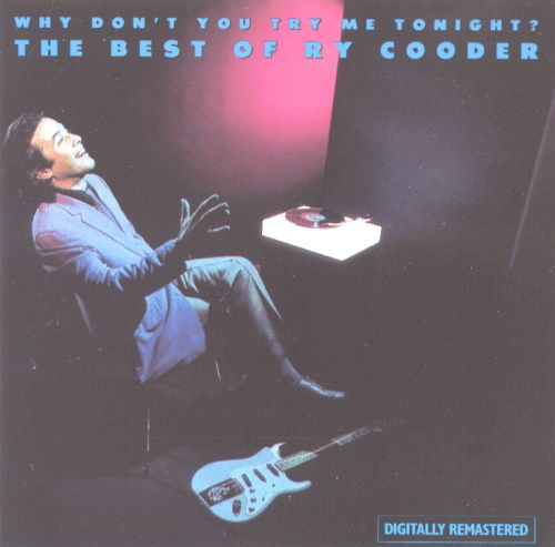 Why Don't You Try Me Tonight? The Best of Ry Cooder
