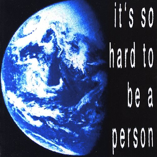 It's So Hard to Be a Person