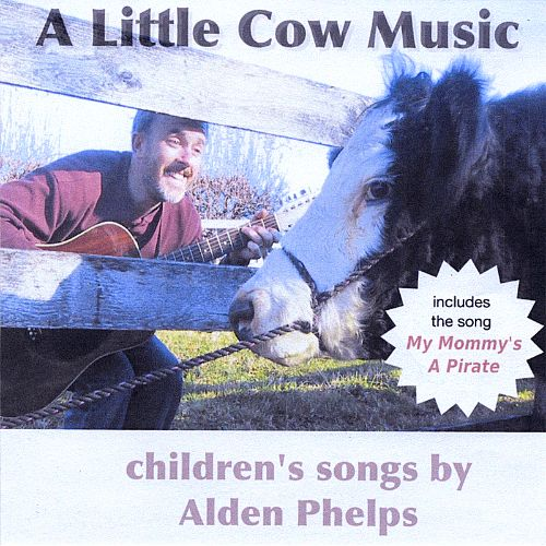 A Little Cow Music: Children's Songs by Alden Phelps