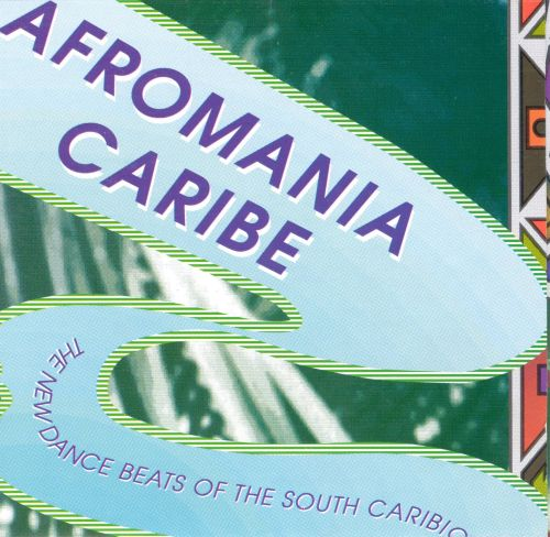 Afromania Caribe: The New Dance Beats of the South Caribbian