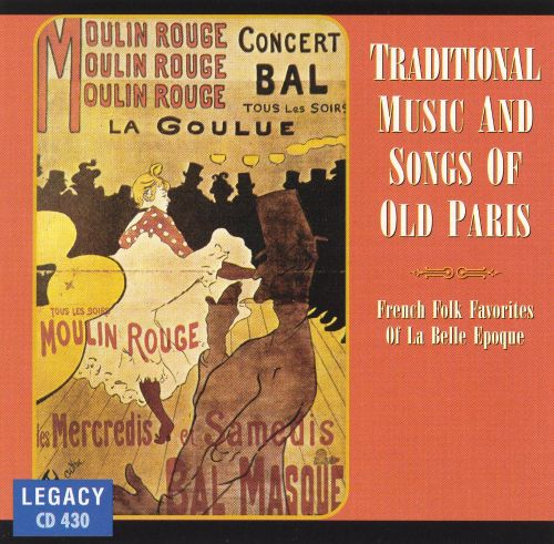 Traditional Music & Songs of Old Paris: French Folk Favorites of la Belle Epoque
